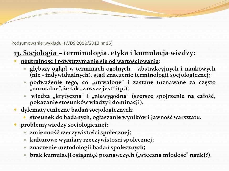 Podsumowanie wykładu (WDS 2012/2013 nr 15) 13. Socjologia – terminologia, etyka i kumulacja wiedzy: neutralność i powstrzymanie się od wartościowania: