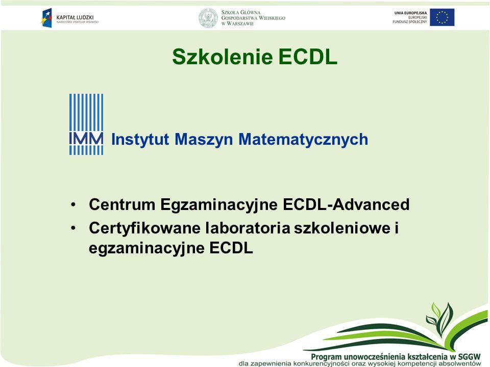 Szkolenie ECDL Centrum Egzaminacyjne ECDL-Advanced Certyfikowane laboratoria szkoleniowe i egzaminacyjne ECDL Instytut Maszyn Matematycznych