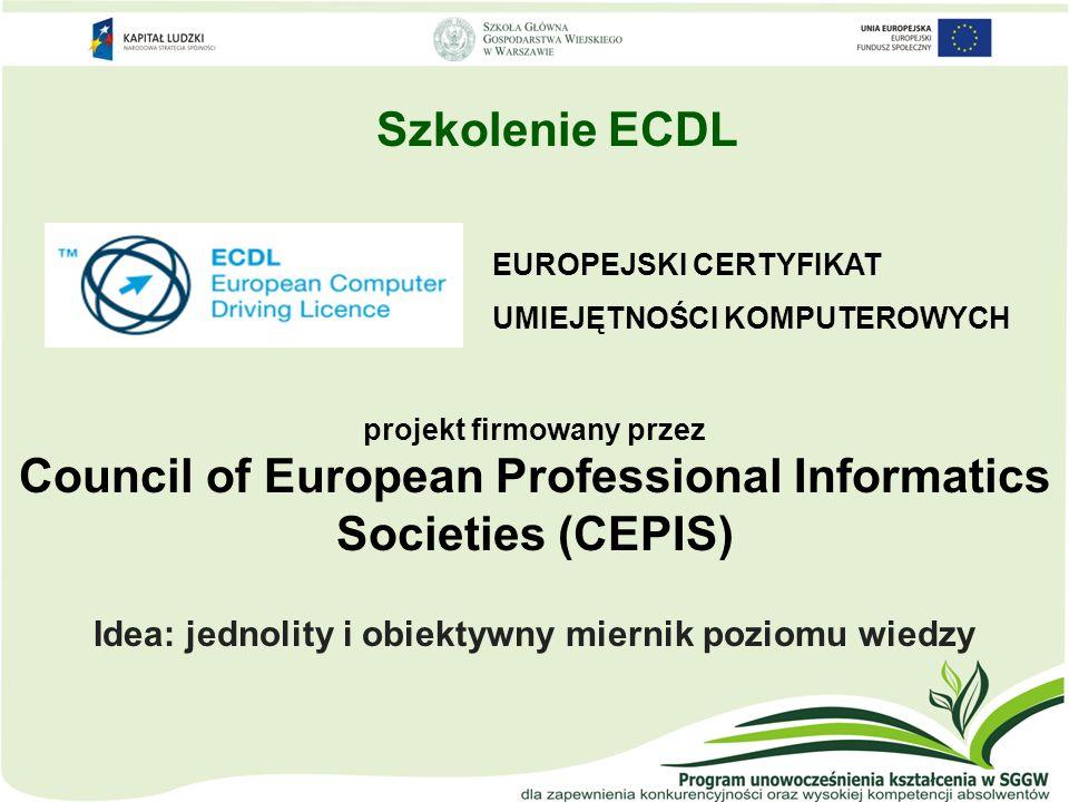 Szkolenie ECDL projekt firmowany przez Council of European Professional Informatics Societies (CEPIS) Idea: jednolity i obiektywny miernik poziomu wie