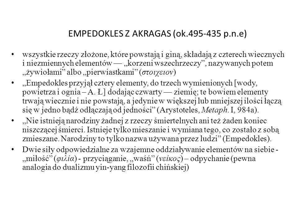 EMPEDOKLES Z AKRAGAS (ok.495-435 p.n.e) wszystkie rzeczy złożone, które powstają i giną, składają z czterech wiecznych i niezmiennych elementów korzen