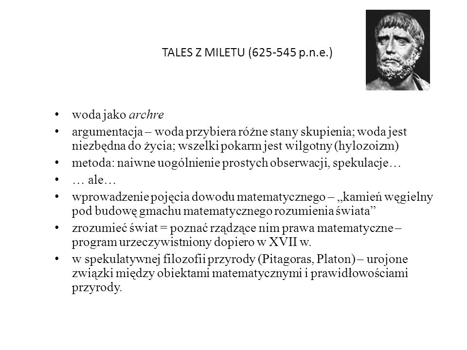 TALES Z MILETU (625-545 p.n.e.) woda jako archre argumentacja – woda przybiera różne stany skupienia; woda jest niezbędna do życia; wszelki pokarm jes