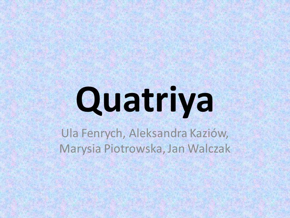 Quatriya Ula Fenrych, Aleksandra Kaziów, Marysia Piotrowska, Jan Walczak