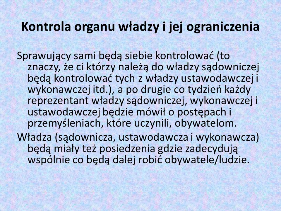 Kontrola organu władzy i jej ograniczenia Sprawujący sami będą siebie kontrolować (to znaczy, że ci którzy należą do władzy sądowniczej będą kontrolow
