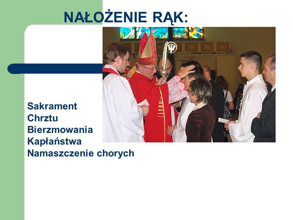 NAŁOŻENIE RĄK: Sakrament Chrztu Bierzmowania Kapłaństwa Namaszczenie chorych