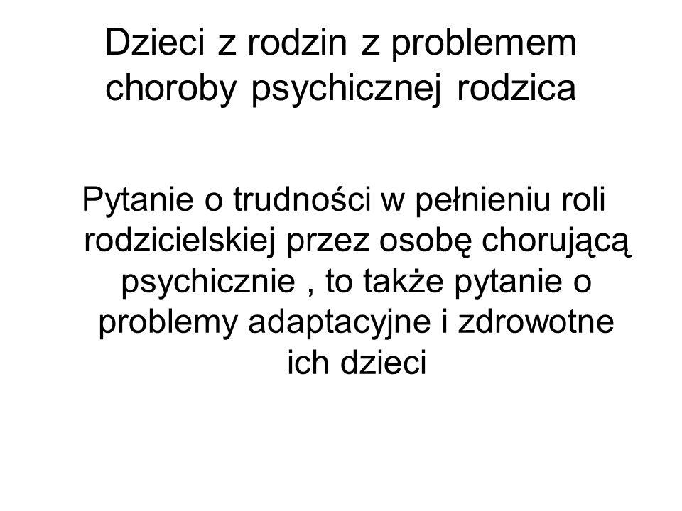 Dzieci z rodzin z problemem choroby psychicznej rodzica Pytanie o trudności w pełnieniu roli rodzicielskiej przez osobę chorującą psychicznie, to takż
