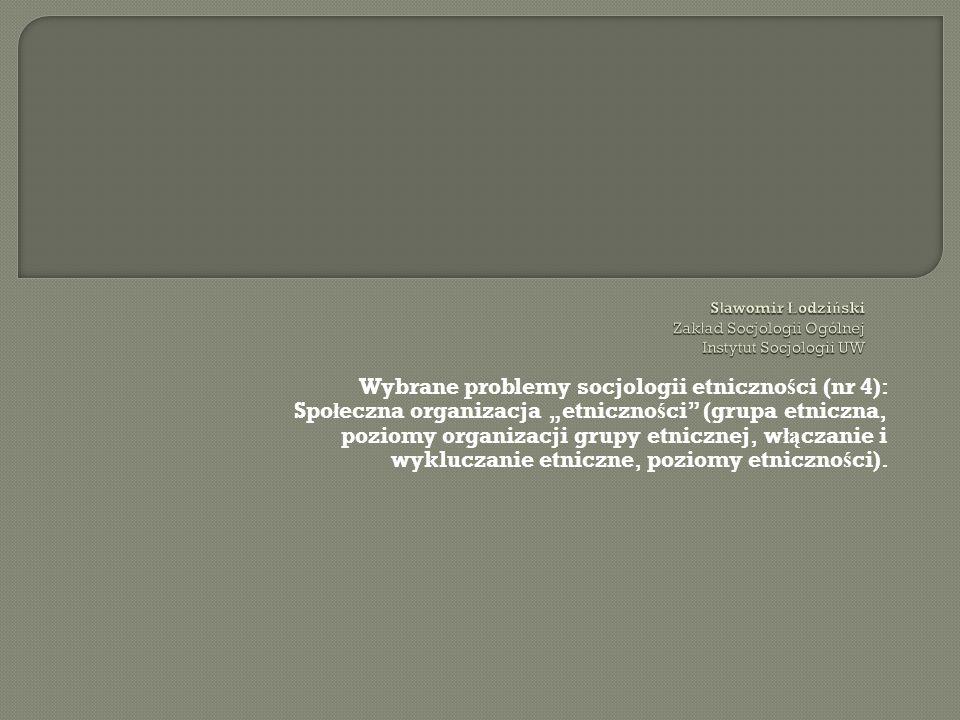 Wybrane problemy socjologii etniczno ś ci (nr 4): Spo ł eczna organizacja etniczno ś ci (grupa etniczna, poziomy organizacji grupy etnicznej, w łą cza