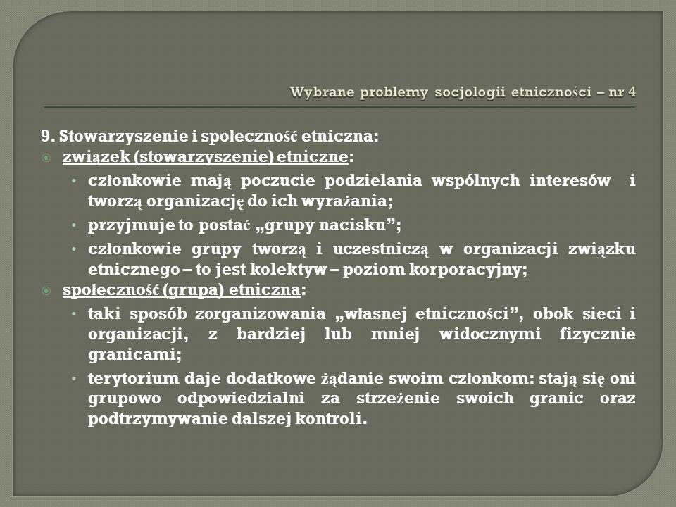 9. Stowarzyszenie i spo ł eczno ść etniczna: zwi ą zek (stowarzyszenie) etniczne: cz ł onkowie maj ą poczucie podzielania wspólnych interesów i tworz