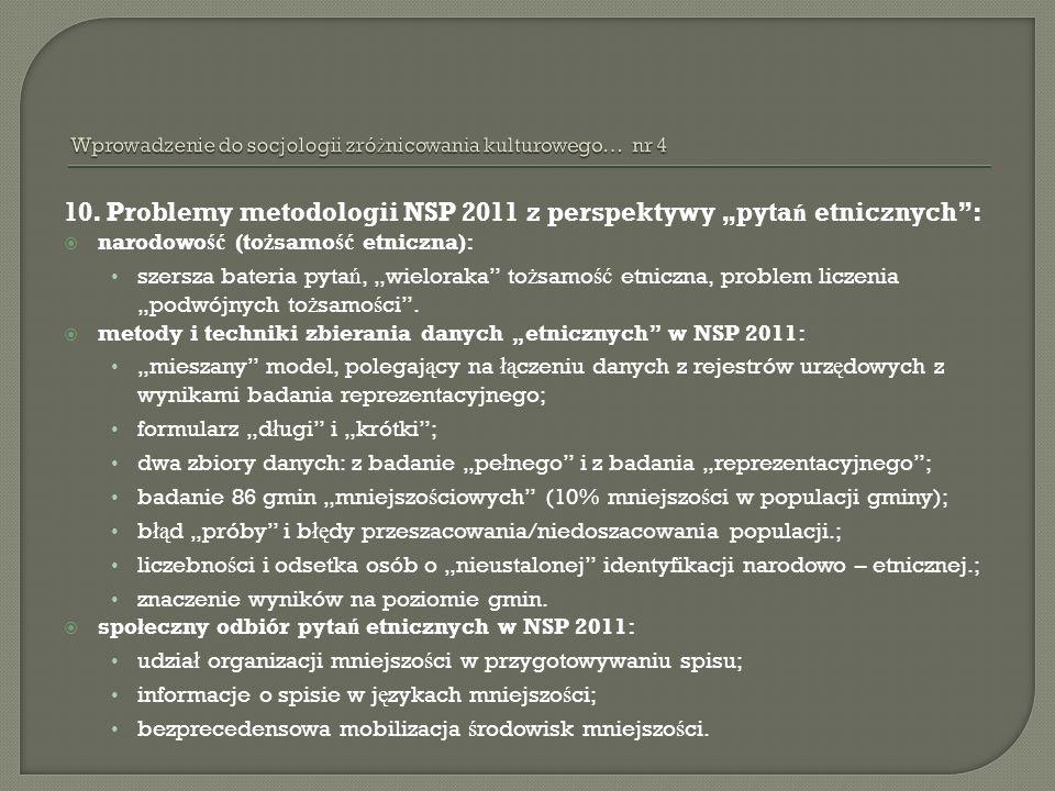 10. Problemy metodologii NSP 2011 z perspektywy pyta ń etnicznych: narodowo ść (to ż samo ść etniczna): szersza bateria pyta ń, wieloraka to ż samo ść