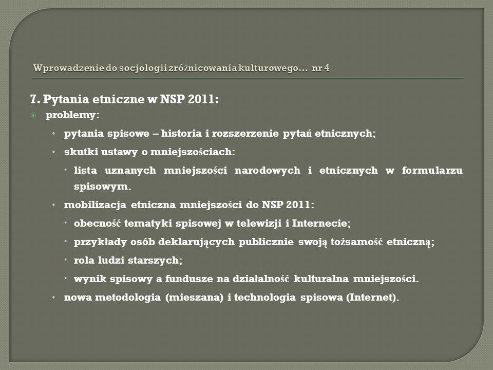 7. Pytania etniczne w NSP 2011: problemy: pytania spisowe – historia i rozszerzenie pyta ń etnicznych; skutki ustawy o mniejszo ś ciach: lista uznanyc