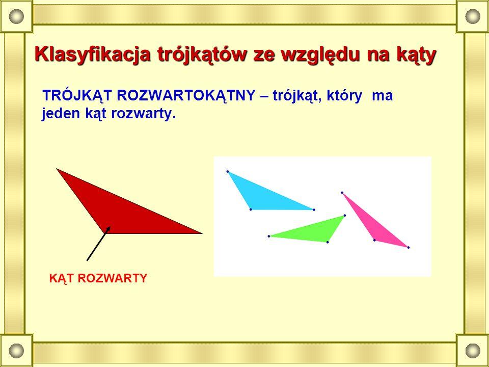 Klasyfikacja trójkątów ze względu na kąty TRÓJKĄT ROZWARTOKĄTNY – trójkąt, który ma jeden kąt rozwarty. KĄT ROZWARTY