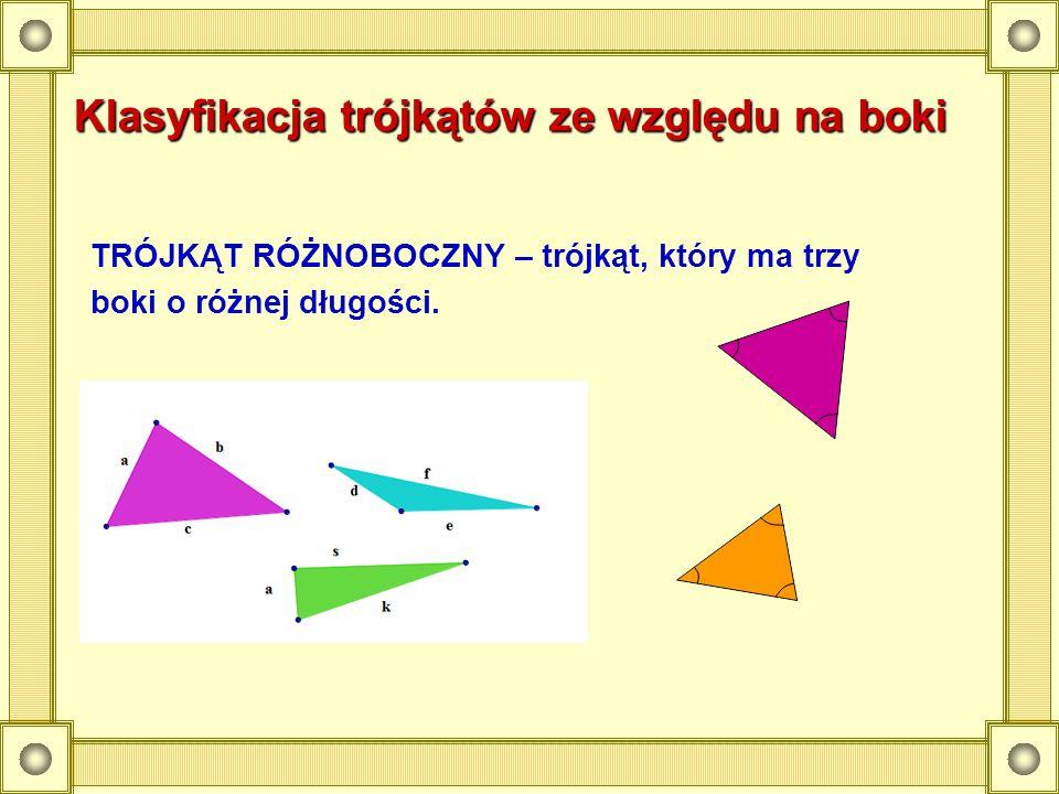 Klasyfikacja trójkątów ze względu na boki TRÓJKĄT RÓŻNOBOCZNY – trójkąt, który ma trzy boki o różnej długości.