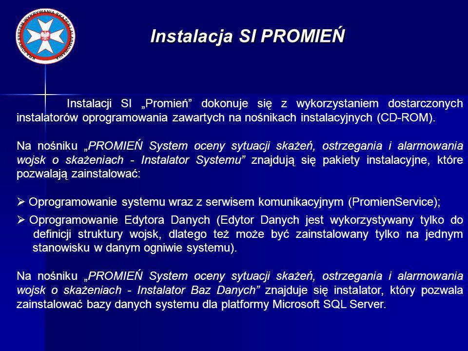 Instalacja SI PROMIEŃ Aby zainicjować proces instalacji SI PROMIEŃ należy: uruchomić, z katalogu Promień - Instalator Systemu nośnika instalacyjnego PROMIEŃ System oceny sytuacji skażeń, ostrzegania i alarmowania wojsk o skażeniach - Instalator Systemu, plik promien_setup.exe, co spowoduje otwarcie okna wyboru języka instalacji; wybrać przy pomocy menu rozwijanego język instalacji (domyślnie język polski); wybrać przycisk Anuluj, co spowoduje zaniechanie procesu instalacji; wybrać przycisk OK, co spowoduje kontynuację instalacji;