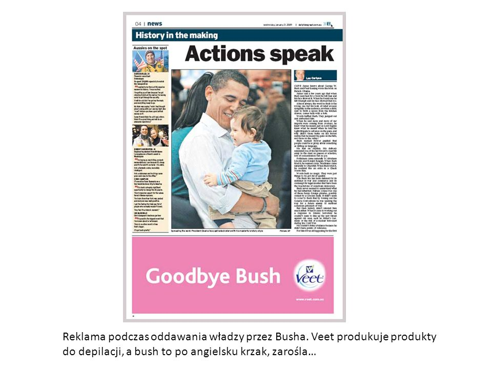 Reklama podczas oddawania władzy przez Busha. Veet produkuje produkty do depilacji, a bush to po angielsku krzak, zarośla…