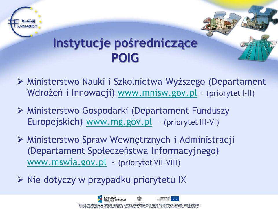 Instytucje pośredniczące POIG Ministerstwo Nauki i Szkolnictwa Wyższego (Departament Wdrożeń i Innowacji) www.mnisw.gov.pl - (priorytet I-II)www.mnisw