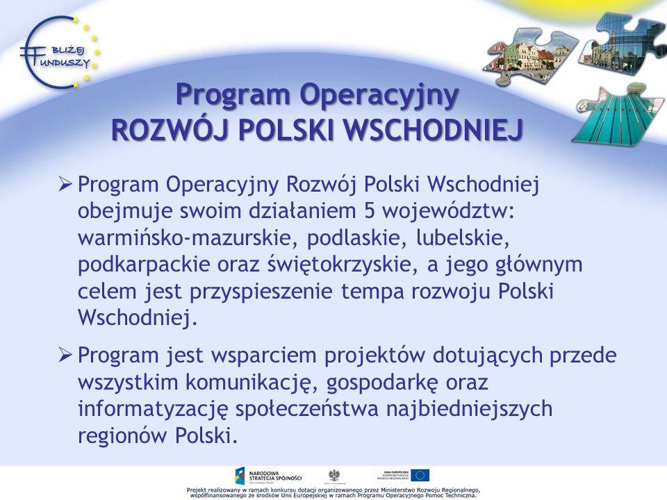 Program Operacyjny Rozwój Polski Wschodniej obejmuje swoim działaniem 5 województw: warmińsko-mazurskie, podlaskie, lubelskie, podkarpackie oraz święt