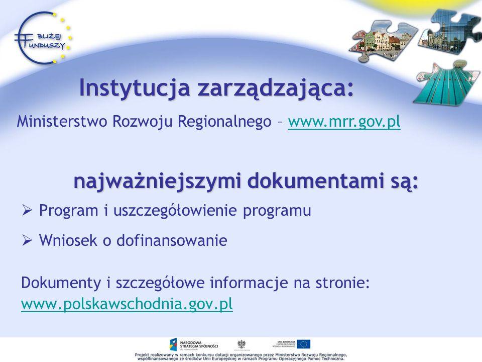 Instytucja zarządzająca: Program i uszczegółowienie programu Wniosek o dofinansowanie Dokumenty i szczegółowe informacje na stronie: www.polskawschodn