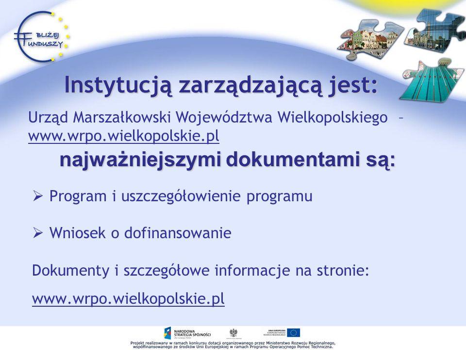 Instytucją zarządzającą jest: Program i uszczegółowienie programu Wniosek o dofinansowanie Dokumenty i szczegółowe informacje na stronie: www.wrpo.wie