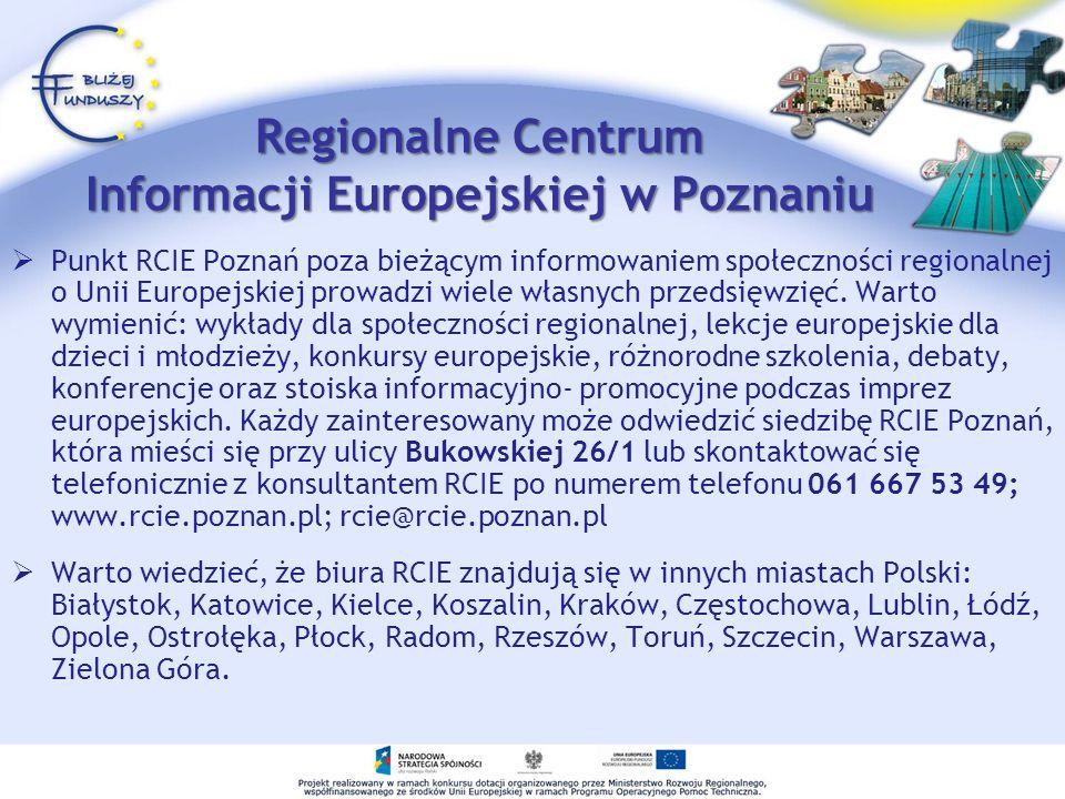 Regionalne Centrum Informacji Europejskiej w Poznaniu Punkt RCIE Poznań poza bieżącym informowaniem społeczności regionalnej o Unii Europejskiej prowa