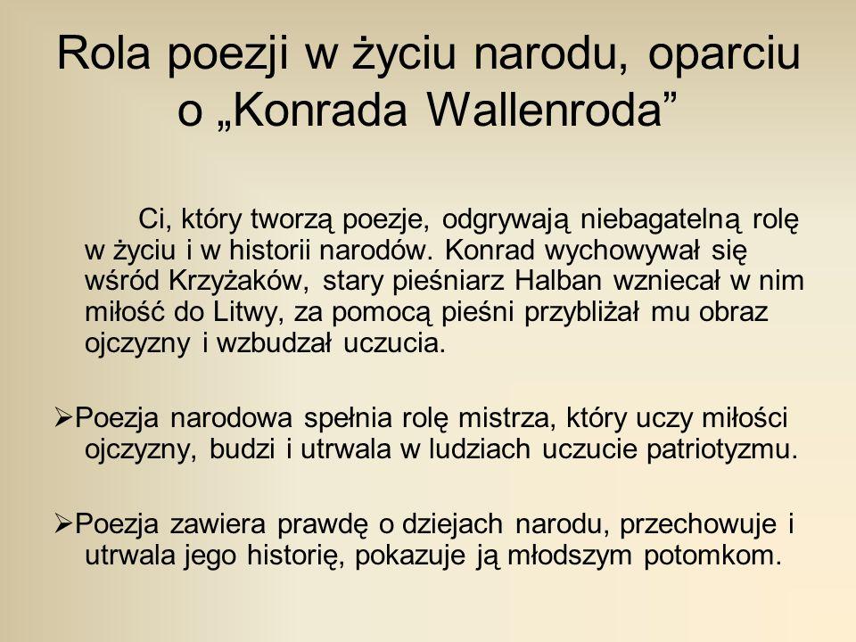 Rola poezji w życiu narodu, oparciu o Konrada Wallenroda Ci, który tworzą poezje, odgrywają niebagatelną rolę w życiu i w historii narodów. Konrad wyc