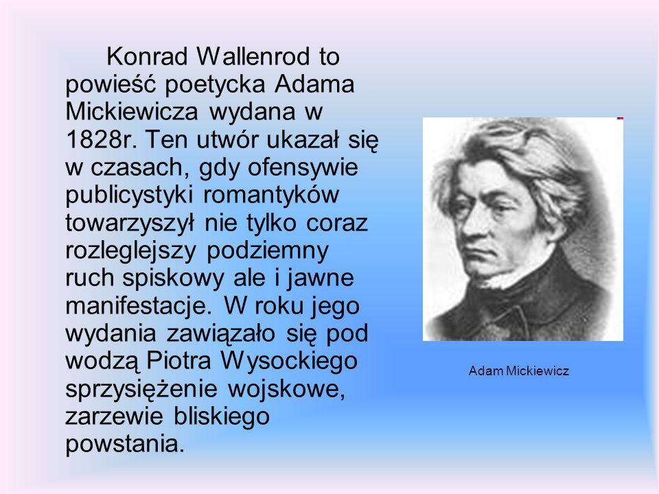 Adam Mickiewicz Konrad Wallenrod to powieść poetycka Adama Mickiewicza wydana w 1828r. Ten utwór ukazał się w czasach, gdy ofensywie publicystyki roma