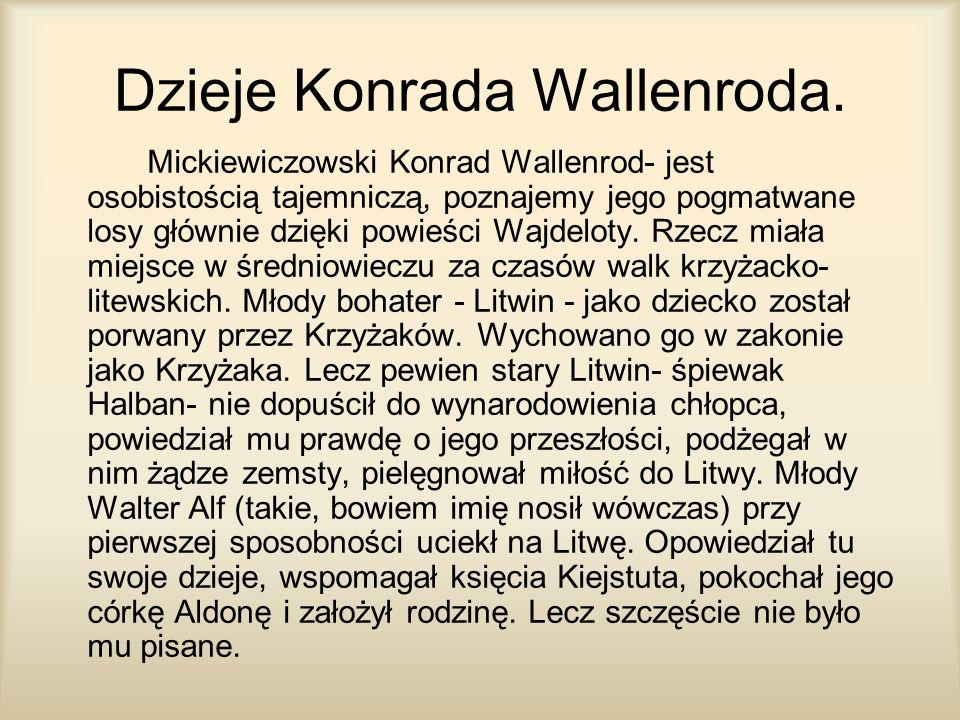 Dzieje Konrada Wallenroda. Mickiewiczowski Konrad Wallenrod- jest osobistością tajemniczą, poznajemy jego pogmatwane losy głównie dzięki powieści Wajd