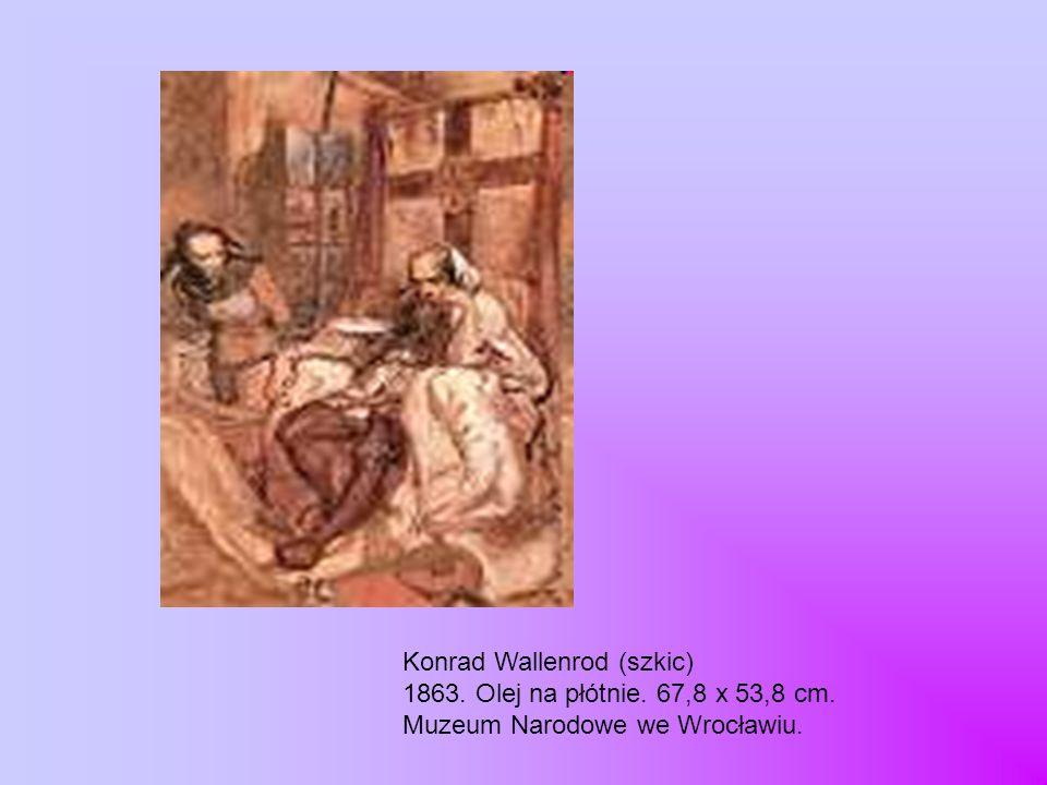 Konrad Wallenrod (szkic) 1863. Olej na płótnie. 67,8 x 53,8 cm. Muzeum Narodowe we Wrocławiu.
