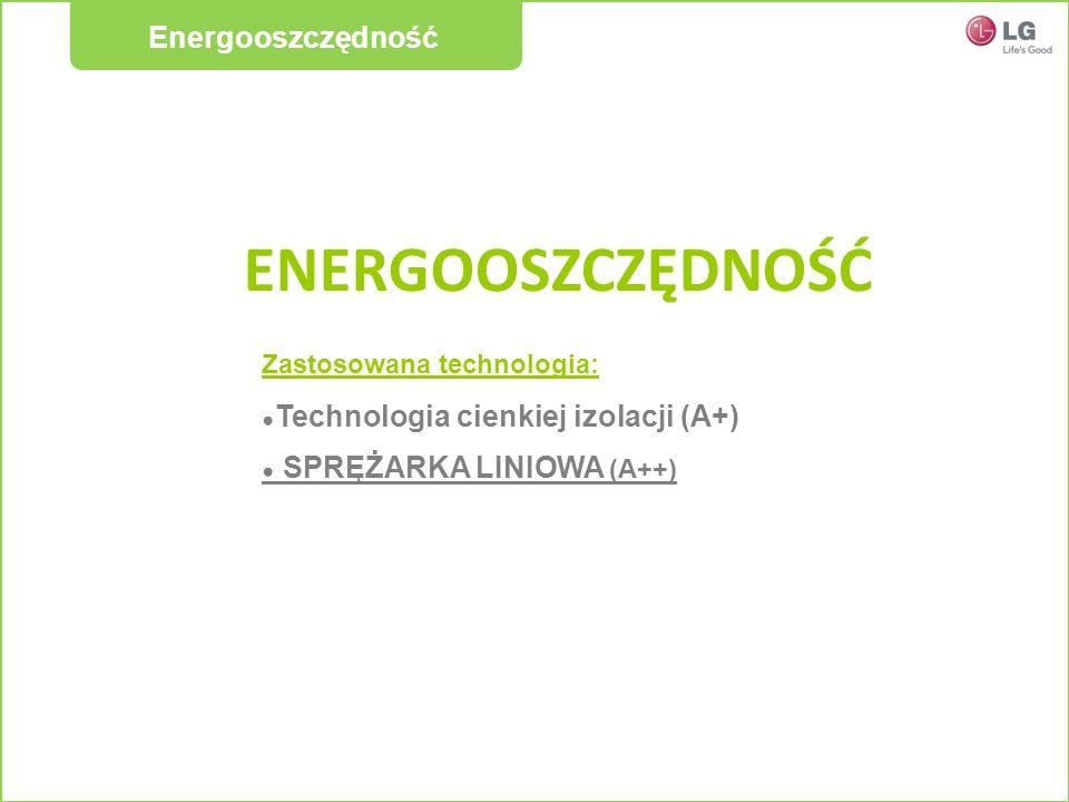 ENERGOOSZCZĘDNOŚĆ Zastosowana technologia: Technologia cienkiej izolacji (A+) SPRĘŻARKA LINIOWA (A++) Energooszczędność