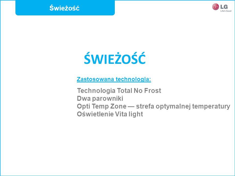 ŚWIEŻOŚĆ Zastosowana technologia: Technologia Total No Frost Dwa parowniki Opti Temp Zone strefa optymalnej temperatury Oświetlenie Vita light Świeżoś