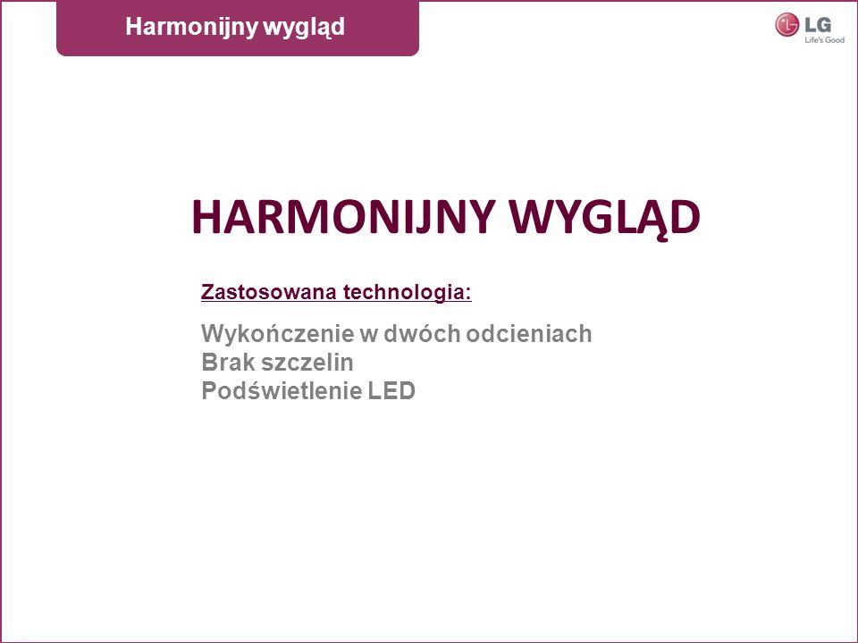 HARMONIJNY WYGLĄD Zastosowana technologia: Wykończenie w dwóch odcieniach Brak szczelin Podświetlenie LED Harmonijny wygląd