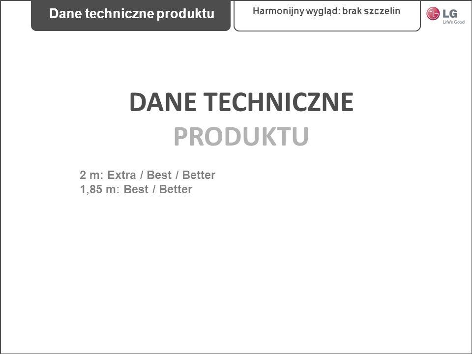 DANE TECHNICZNE PRODUKTU 2 m: Extra / Best / Better 1,85 m: Best / Better Harmonijny wygląd: brak szczelin Dane techniczne produktu