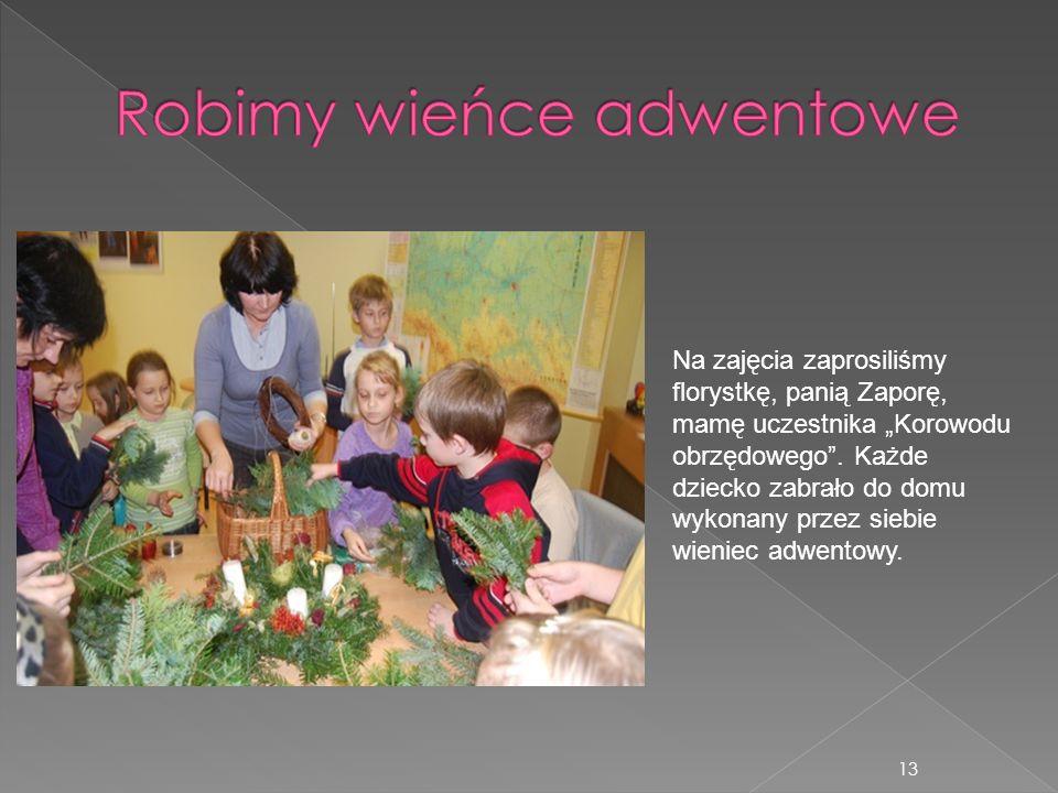 13 Na zajęcia zaprosiliśmy florystkę, panią Zaporę, mamę uczestnika Korowodu obrzędowego. Każde dziecko zabrało do domu wykonany przez siebie wieniec