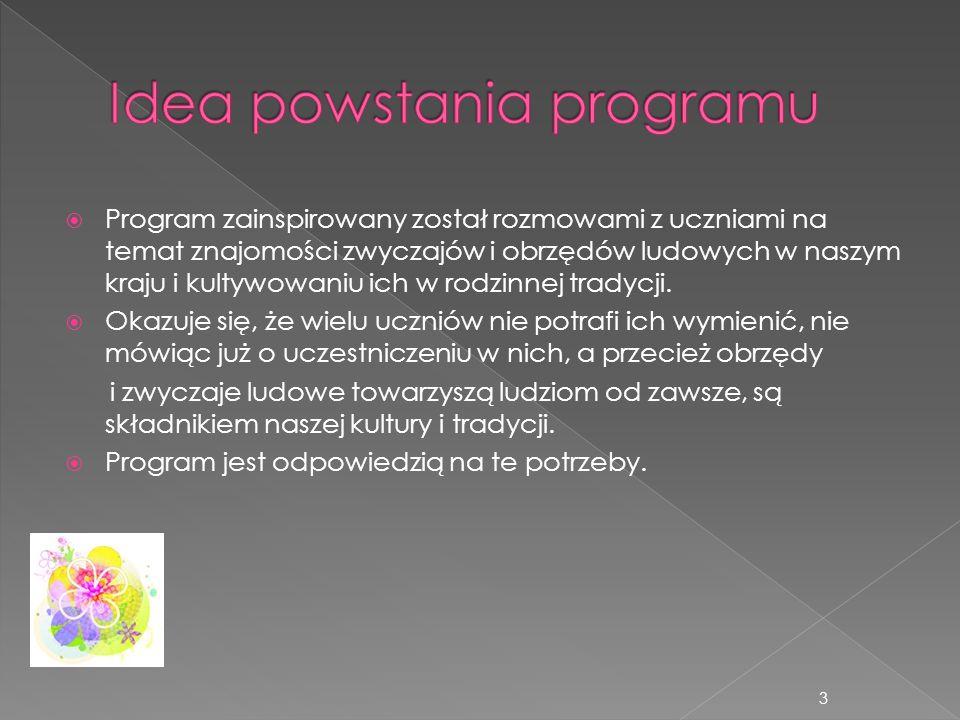 Świadome i aktywne uczestniczenie w zachowaniu i pomnażaniu dziedzictwa kulturowego związanego z najbliższym regionem Rozbudzenie w uczniach potrzeby pielęgnowania tradycji polskiej obrzędowości Nabycie umiejętności orientowania się na mapie Polski Rozumienie roli źródeł historycznych dla rozwoju kultury i cywilizacji Umiejętność prezentacji wytworów własnej pracy i zdobytych umiejętności 4