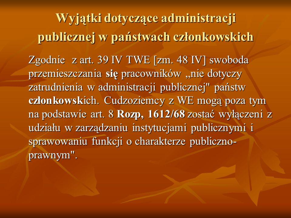 Wyjątki dotyczące administracji publicznej w państwach członkowskich Zgodnie z art. 39 IV TWE [zm. 48 IV] swoboda przemieszczania się pracowników nie