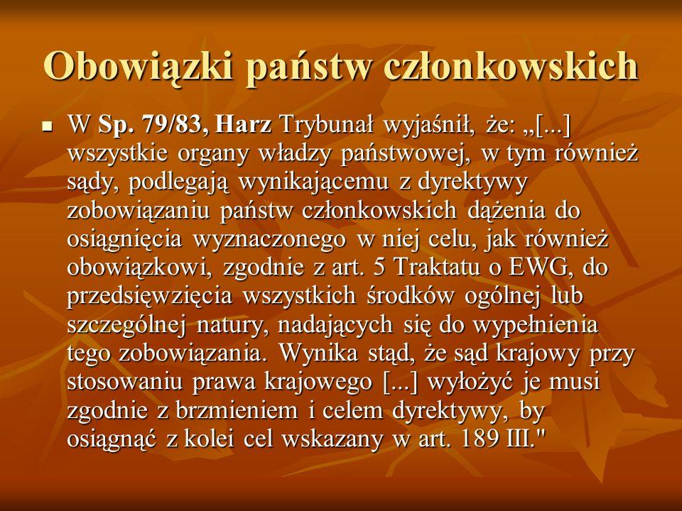 Obowiązki państw członkowskich W Sp. 79/83, Harz Trybunał wyjaśnił, że: [...] wszystkie organy władzy państwowej, w tym również sądy, podlegają wynika