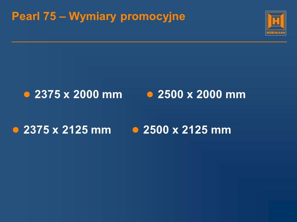 Pearl 75 – Wymiary promocyjne 2375 x 2000 mm 2500 x 2000 mm 2375 x 2125 mm 2500 x 2125 mm