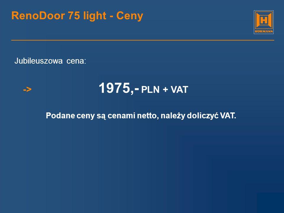RenoDoor 75 light - Ceny 1975,- PLN + VAT -> Jubileuszowa cena: Podane ceny są cenami netto, należy doliczyć VAT.
