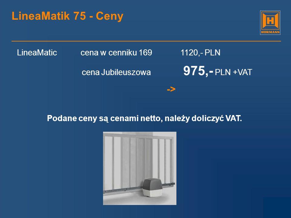 LineaMatik 75 - Ceny LineaMatic cena w cenniku 169 1120,- PLN cena Jubileuszowa 975,- PLN +VAT -> Podane ceny są cenami netto, należy doliczyć VAT.