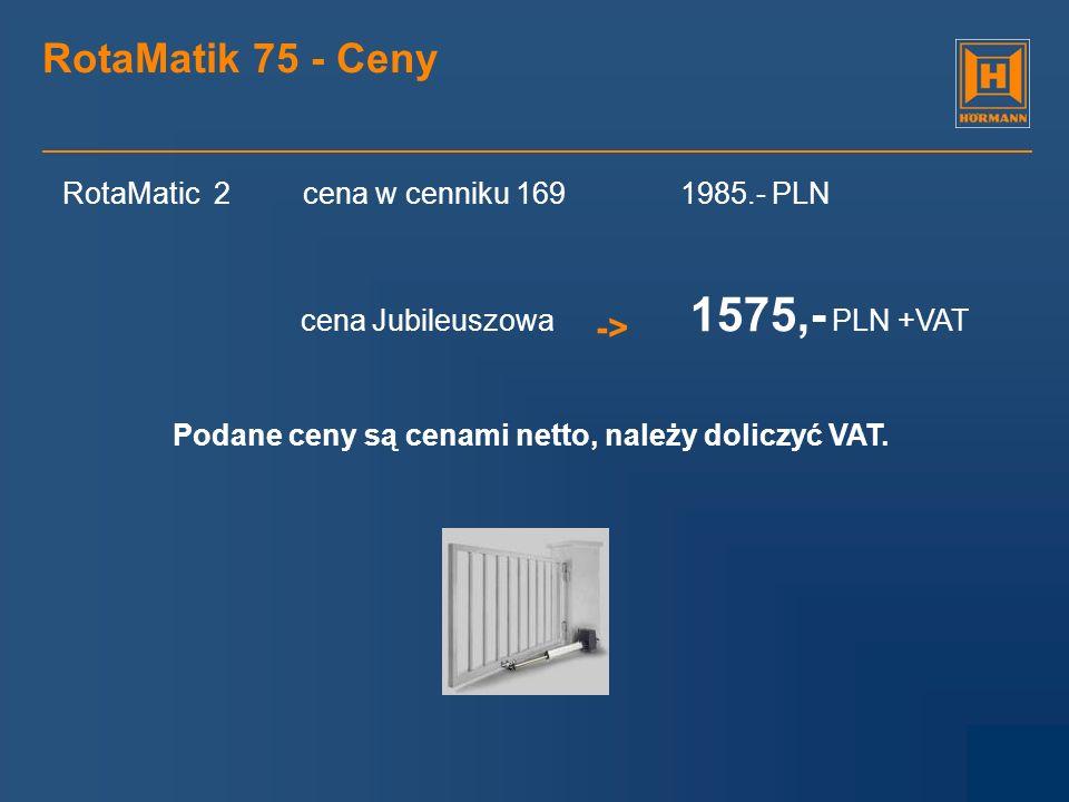 RotaMatik 75 - Ceny RotaMatic 2 cena w cenniku 169 1985.- PLN cena Jubileuszowa 1575,- PLN +VAT -> Podane ceny są cenami netto, należy doliczyć VAT.