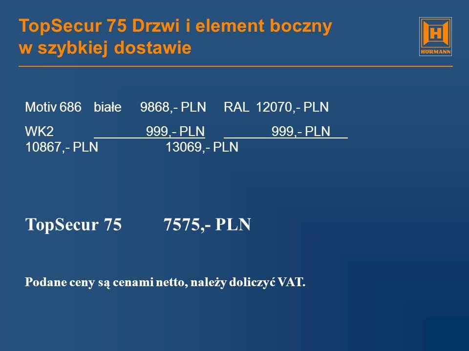 TopSecur 75 Drzwi i element boczny w szybkiej dostawie Motiv 686białe 9868,- PLN RAL12070,- PLN WK2 999,- PLN 999,- PLN 10867,- PLN 13069,- PLN TopSec