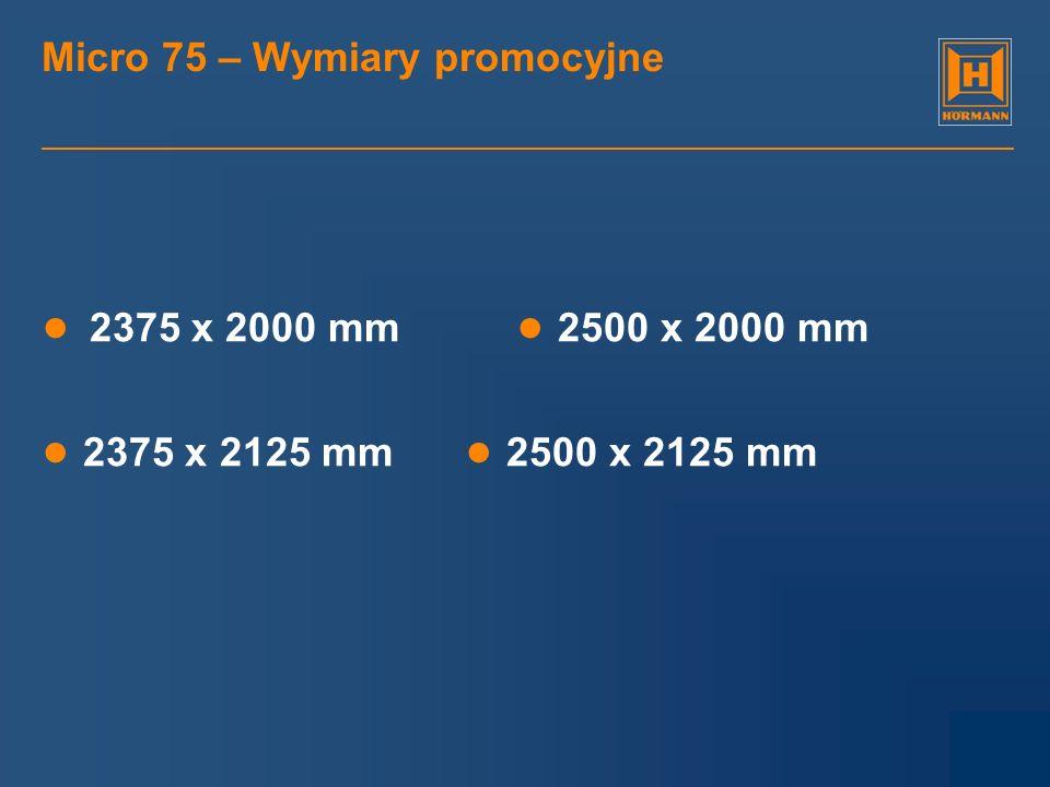 Micro 75 – Wymiary promocyjne 2375 x 2000 mm 2500 x 2000 mm 2375 x 2125 mm 2500 x 2125 mm