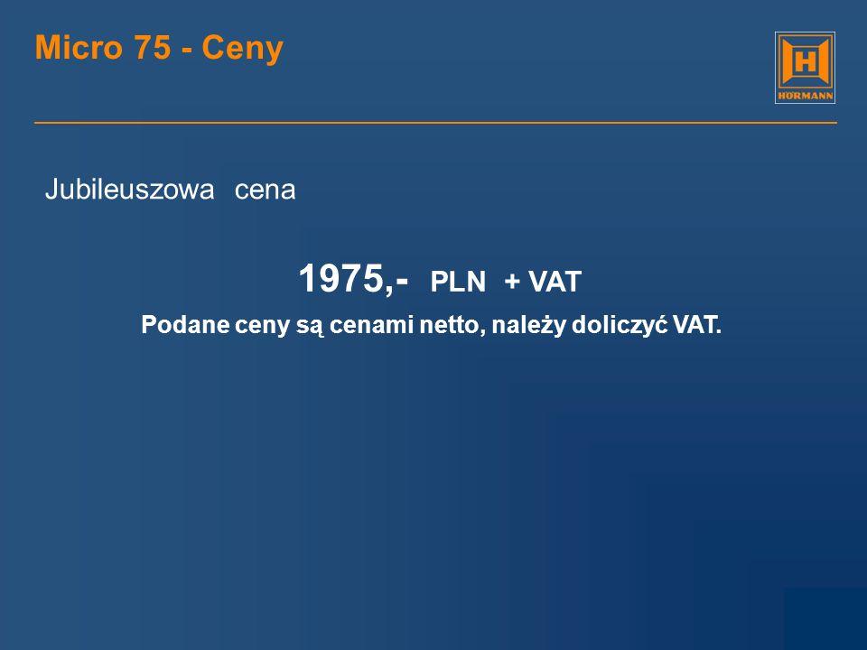 Micro 75 - Ceny Jubileuszowa cena 1975,- PLN + VAT Podane ceny są cenami netto, należy doliczyć VAT.