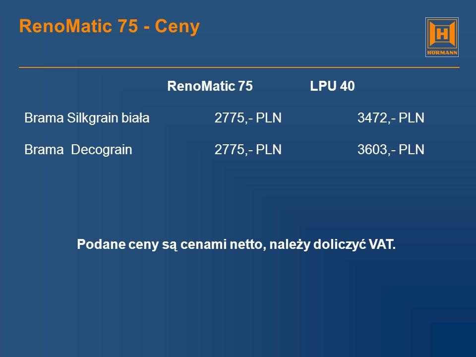RenoDoor 75 - Ceny Aluminium białe 3675,- PLN Stalowe Decograin 3675,- PLN (ThermoPro TPA 700 4089 PLN + Golden Oak 928 PLN = 5017 PLN) Podane ceny są cenami netto, należy doliczyć VAT.
