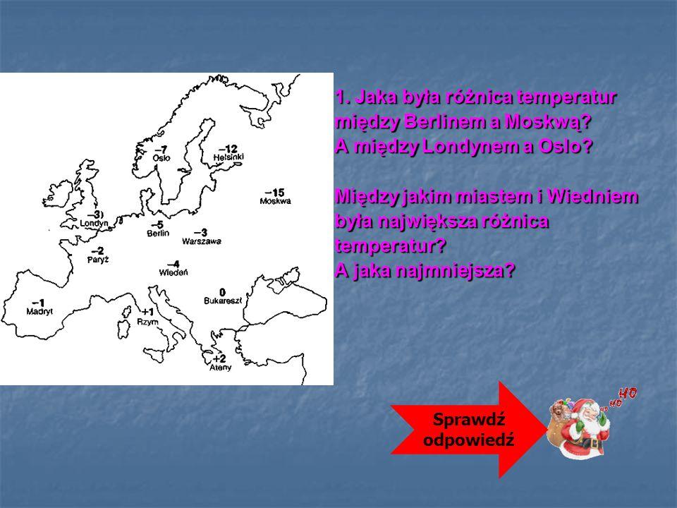 1. Jaka była różnica temperatur między Berlinem a Moskwą? A między Londynem a Oslo? Między jakim miastem i Wiedniem była największa różnica temperatur