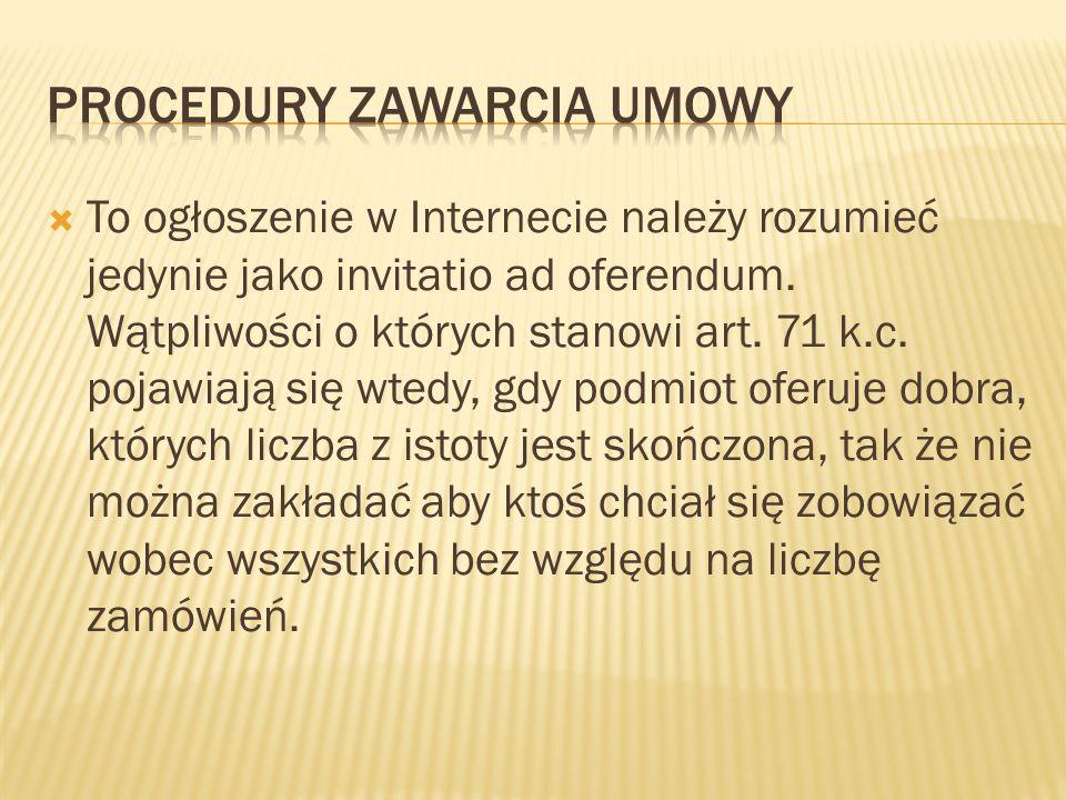 To ogłoszenie w Internecie należy rozumieć jedynie jako invitatio ad oferendum. Wątpliwości o których stanowi art. 71 k.c. pojawiają się wtedy, gdy po