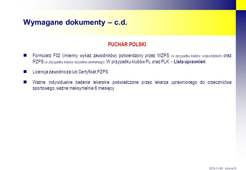 strona 10 2013-11-05, Wymagane dokumenty – c.d. PUCHAR POLSKI Formularz F02 (imienny wykaz zawodników) potwierdzony przez WZPS (w przypadku klubów woj