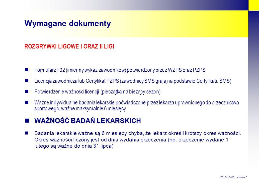 strona 8 2013-11-05, Wymagane dokumenty ROZGRYWKI LIGOWE I ORAZ II LIGI Formularz F02 (imienny wykaz zawodników) potwierdzony przez WZPS oraz PZPS Lic