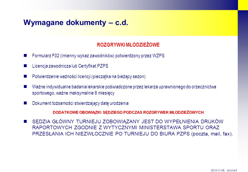 strona 9 2013-11-05, Wymagane dokumenty – c.d. ROZGRYWKI MŁODZIEŻOWE Formularz F02 (imienny wykaz zawodników) potwierdzony przez WZPS Licencja zawodni