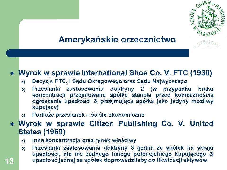 Amerykańskie orzecznictwo Wyrok w sprawie International Shoe Co. V. FTC (1930) a) Decyzja FTC, I Sądu Okręgowego oraz Sądu Najwyższego b) Przesłanki z