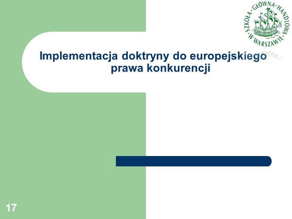 Implementacja doktryny do europejskiego prawa konkurencji 17