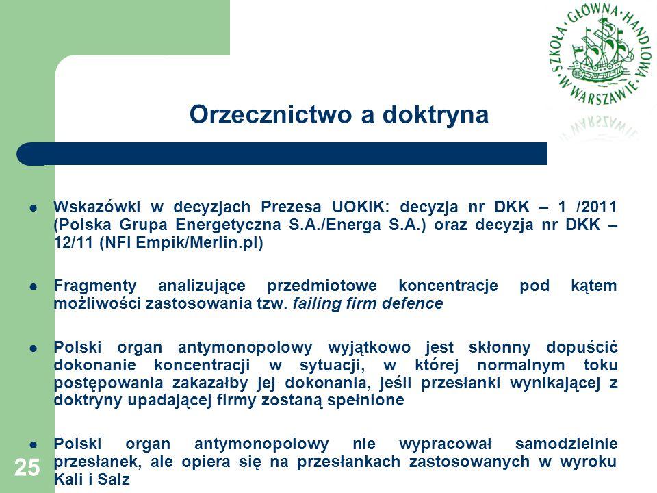 Orzecznictwo a doktryna Wskazówki w decyzjach Prezesa UOKiK: decyzja nr DKK – 1 /2011 (Polska Grupa Energetyczna S.A./Energa S.A.) oraz decyzja nr DKK – 12/11 (NFI Empik/Merlin.pl) Fragmenty analizujące przedmiotowe koncentracje pod kątem możliwości zastosowania tzw.